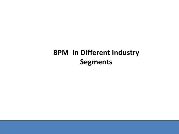 BPM  In Different Industry Segments<br />