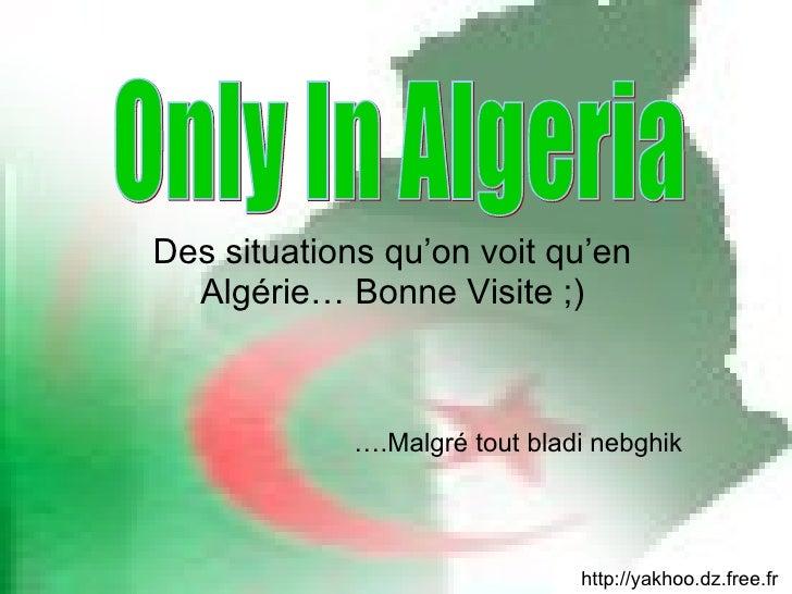 Des situations qu'on voit qu'en Algérie… Bonne Visite ;) http://yakhoo.dz.free.fr … .Malgré tout bladi nebghik Only In Alg...