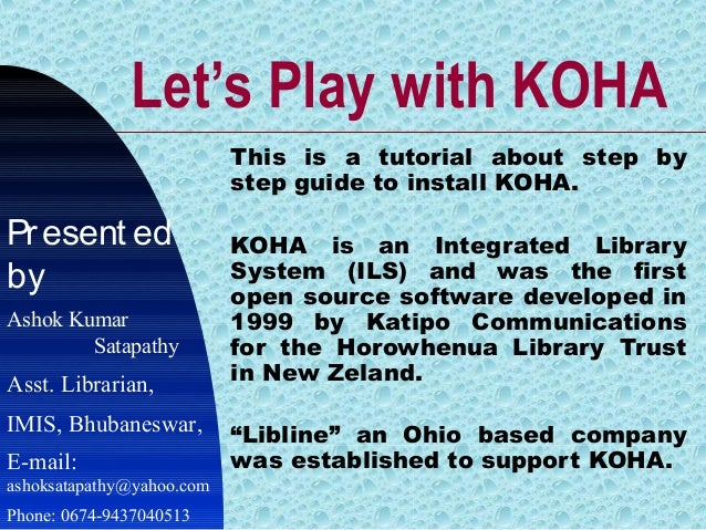 Let's Play with KOHA This is a tutorial about step by step guide to install KOHA. KOHA is an Integrated Library System (IL...