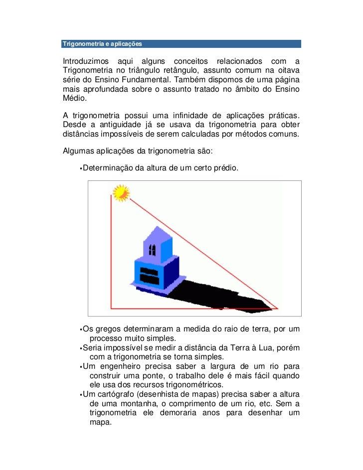 Trigonometria e aplicações  Introduzimos aqui alguns conceitos relacionados com a Trigonometria no triângulo retângulo, as...