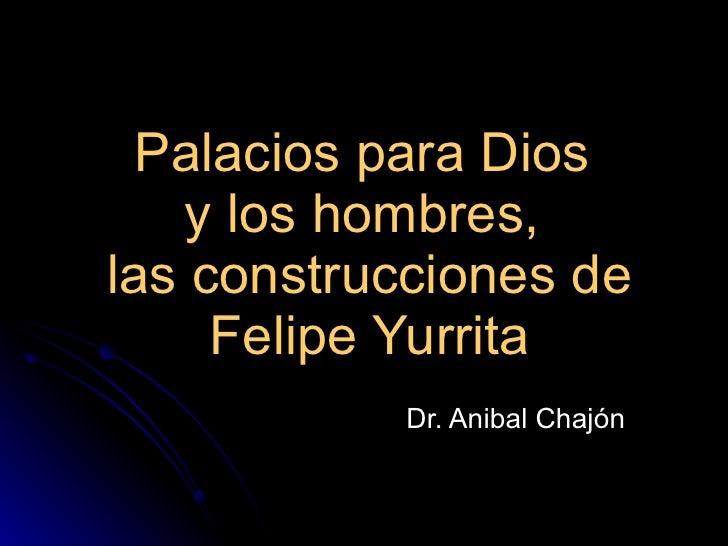 Palacios para Dios  y los hombres,  las construcciones de Felipe Yurrita Dr. Anibal Chajón