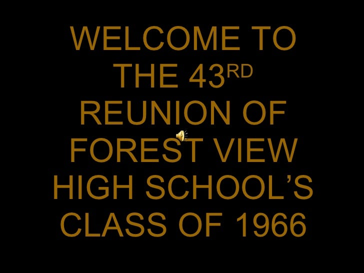 WELCOME TO    THE 43RD    REUNION OF  FOREST VIEW HIGH SCHOOL'S CLASS OF 1966