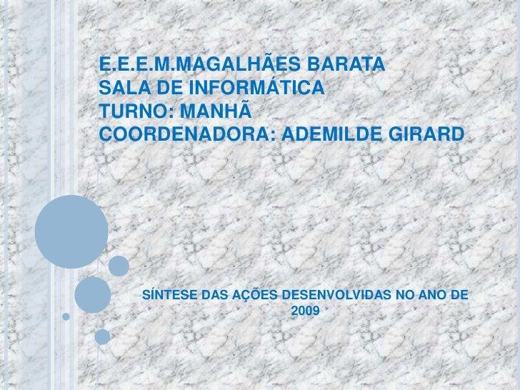 E.E.E.M.MAGALHÃES BARATASALA DE INFORMÁTICATURNO: MANHÃCOORDENADORA: ADEMILDE GIRARD<br />SÍNTESE DAS AÇÕES DESENVOLVIDAS ...