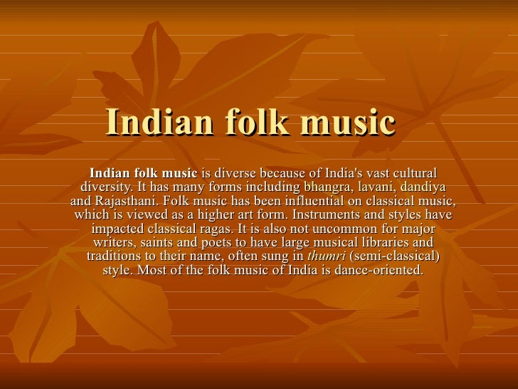 Indian folk music  is diverse because of India's vast cultural diversity. It has many forms including  bhangra ,  lavani ,...