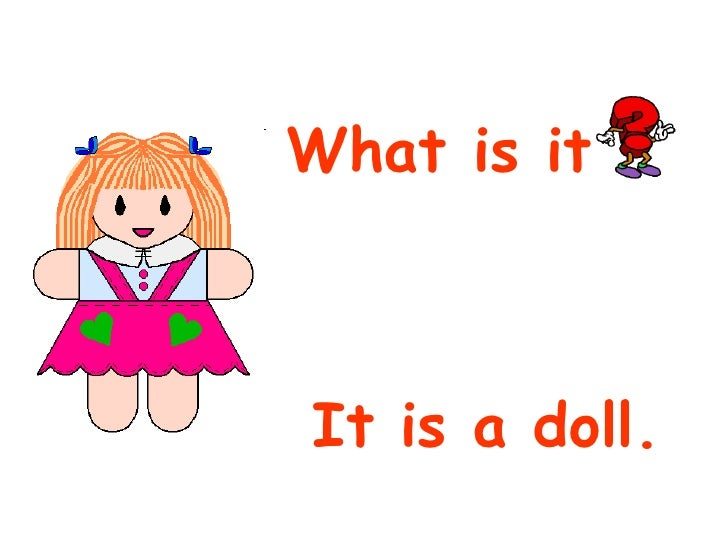 What is it  It is a doll.