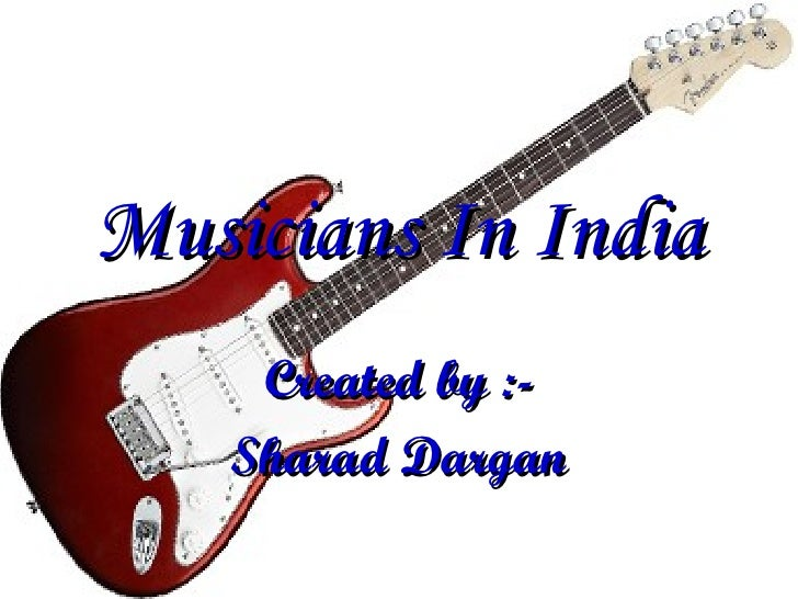 Musicians In India Created by :- Sharad Dargan