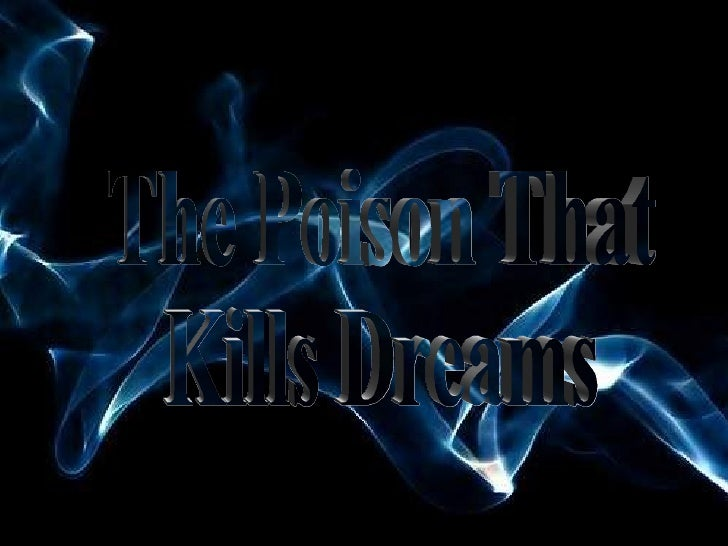 ♫  Turn on your speakers! CLICK TO ADVANCE SLIDES The Poison That  Kills Dreams