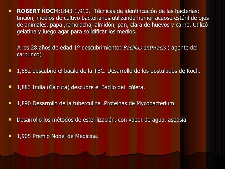 <ul><li>ROBERT KOCH: 1843-1,910.  Técnicas de identificación de las bacterias: tinción, medios de cultivo bacterianos util...