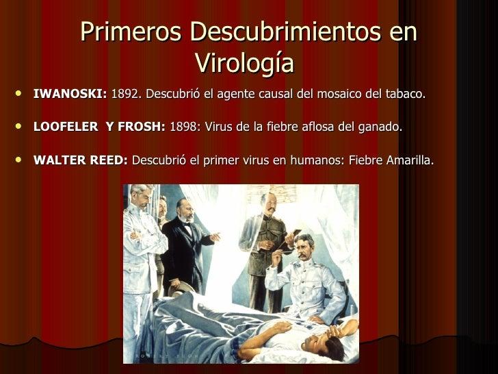 Primeros Descubrimientos en Virología  <ul><li>IWANOSKI:  1892. Descubrió el agente causal del mosaico del tabaco. </li></...