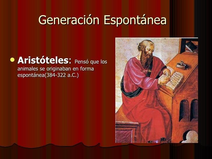 Generación Espontánea  <ul><li>Aristóteles :  Pensó que los animales se originaban en forma espontánea(384-322 a.C.) </li>...