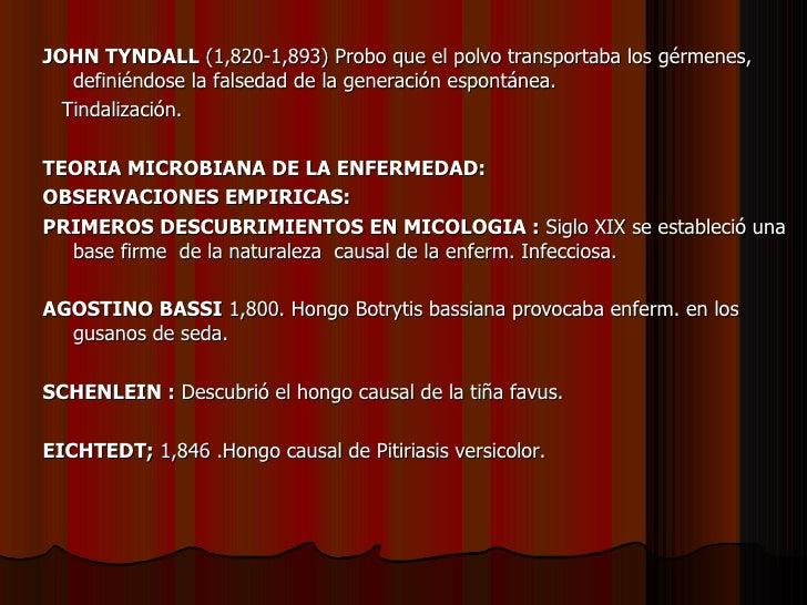 <ul><li>JOHN TYNDALL  (1,820-1,893) Probo que el polvo transportaba los gérmenes, definiéndose la falsedad de la generació...