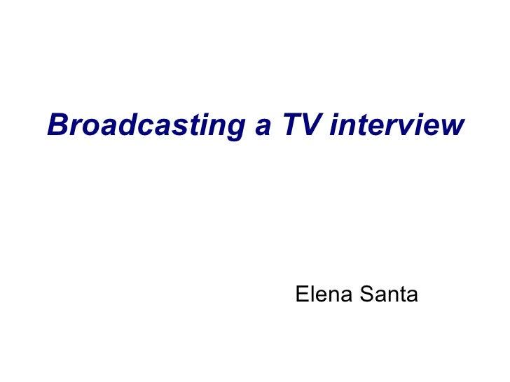 Broadcasting a TV interview  Elena Santa