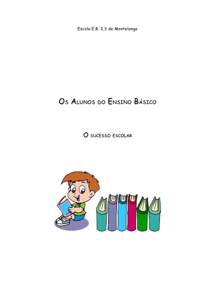 Escola E.B. 2,3 de Montelongo     OS ALUNOS DO ENSINO BÁSICO           O SUCESSO ESCOLAR