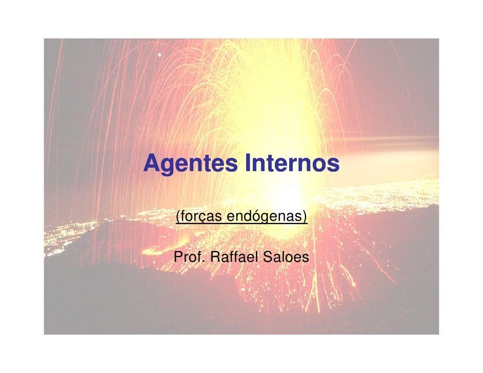 Agentes Internos    (forças endógenas)    Prof. Raffael Saloes