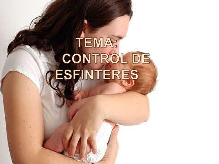 TEMA:      CONTROL DE ESFINTERES<br />