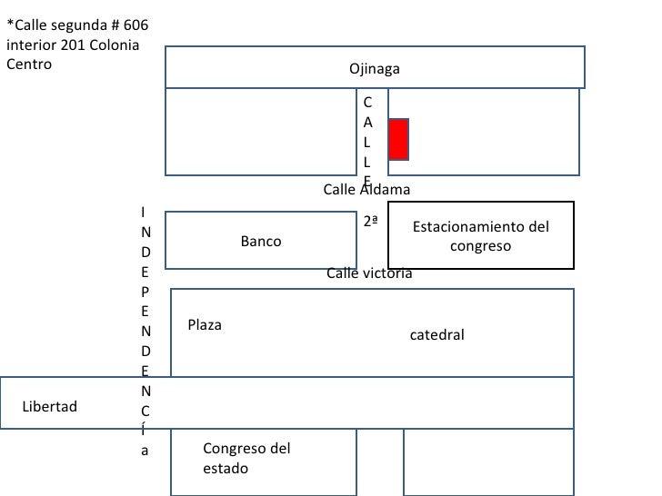 *Calle segunda # 606 interior 201 Colonia Centro                                     Ojinaga                              ...