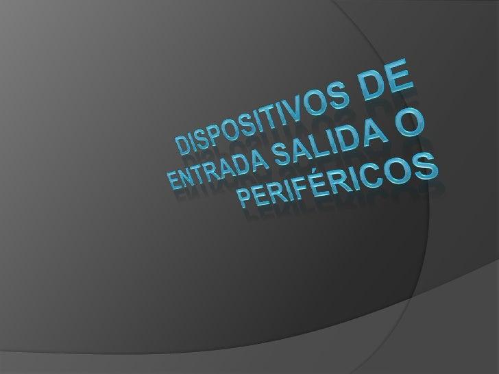 Dispositivos de entrada salida o periféricos<br />
