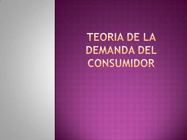 TEORIA DE LA DEMANDA DEL CONSUMIDOR<br />