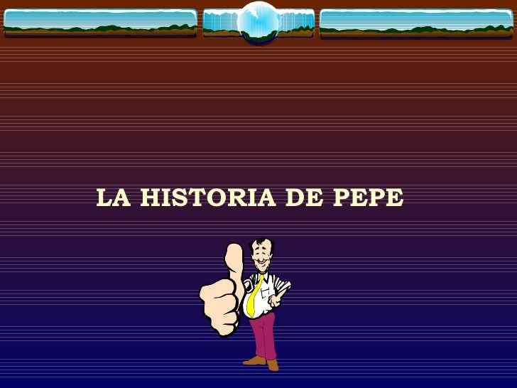 <ul><li>LA HISTORIA DE PEPE </li></ul>