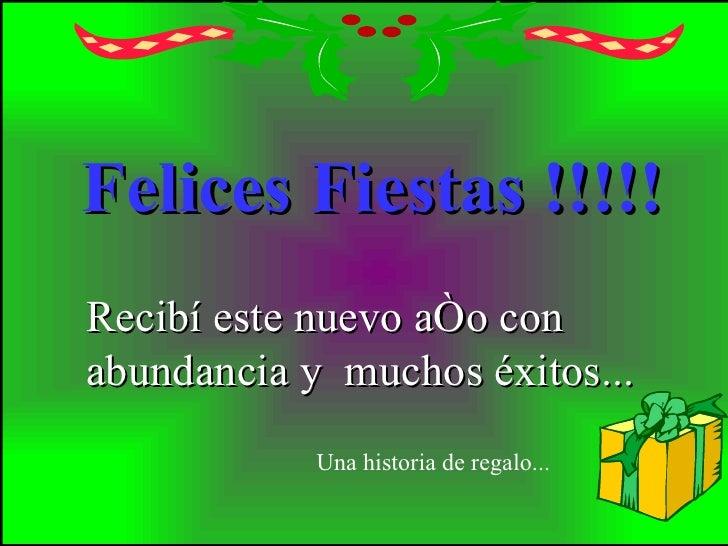 Recibí este nuevo año con abundancia y  muchos éxitos... Felices Fiestas !!!!! Una historia de regalo...