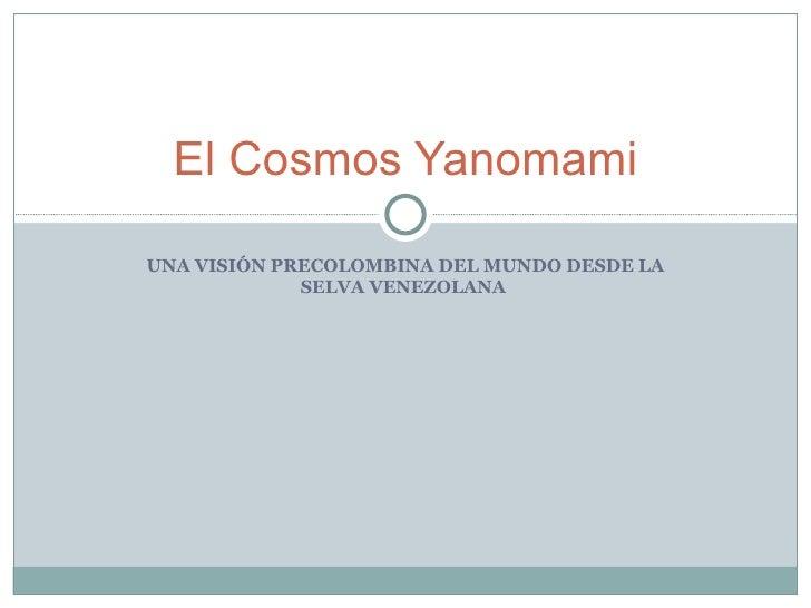 UNA VISIÓN PRECOLOMBINA DEL MUNDO DESDE LA SELVA VENEZOLANA  El Cosmos Yanomami