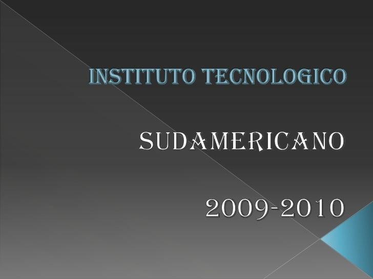 INSTITUTO TECNOLOGICO<br />SUDAMERICANO<br />2009-2010<br />