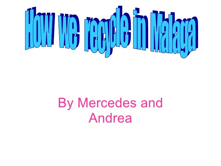 By Mercedes and Andrea How  we  recycle  in  Malaga