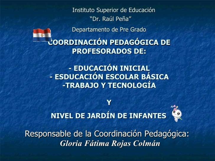 """Instituto Superior de Educación                    """"Dr. Raúl Peña""""             Departamento de Pre Grado       COORDINACIÓ..."""