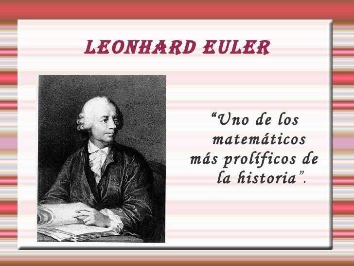 """LEONHARD EULER """" Uno de los matemáticos  más prolíficos de la historia """"."""