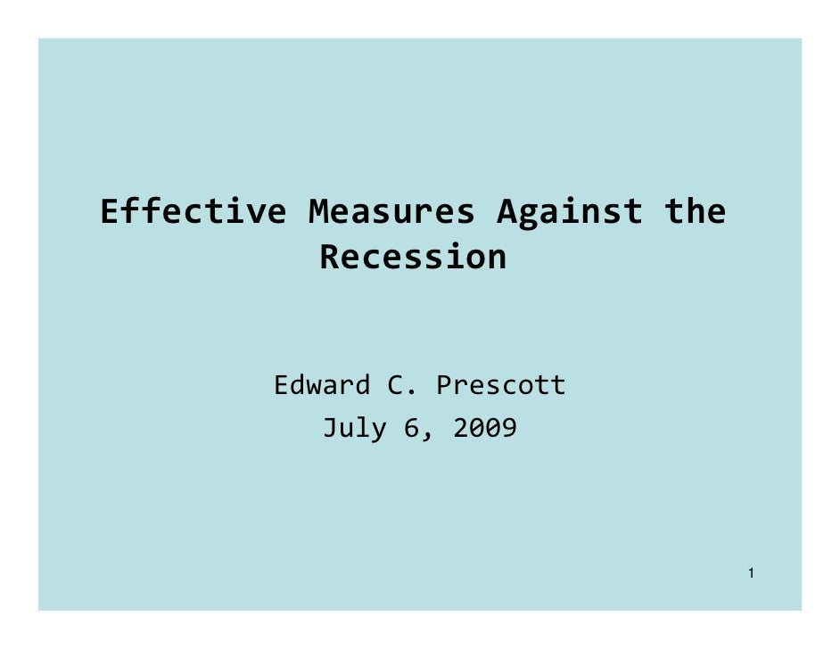 Effective Measures Against the             Recession           Edward C. Prescott            July 6, 2009                 ...
