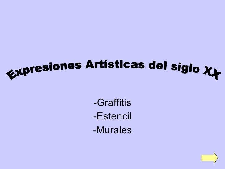 -Graffitis -Estencil -Murales Expresiones Artísticas del siglo XX