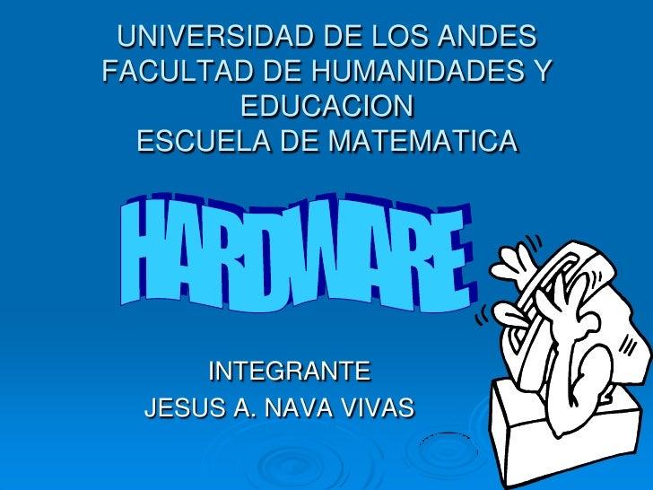 UNIVERSIDAD DE LOS ANDESFACULTAD DE HUMANIDADES Y EDUCACIONESCUELA DE MATEMATICA<br />HARDWARE<br />                      ...