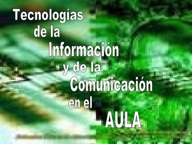 Tecnologías de la  Información y de la  Comunicación en el AULA