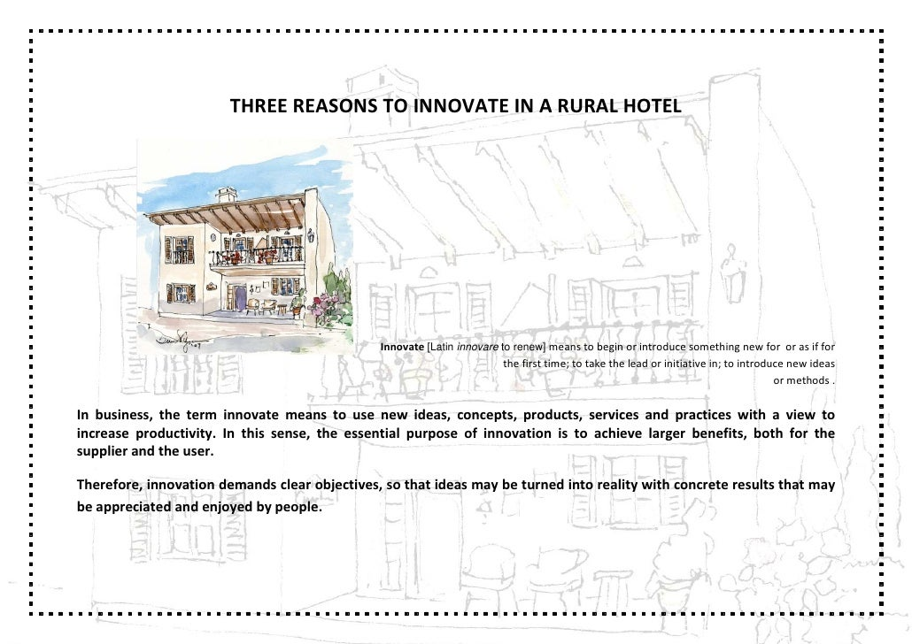 THREE REASONS TO INNOVATE IN A RURAL HOTEL                                                    Innovate [Latin innovare to ...