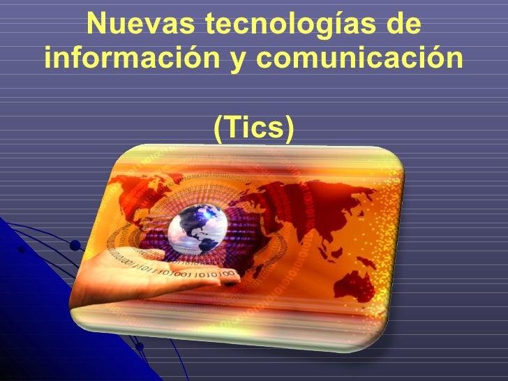 Nuevas tecnologías de información y comunicación  (Tics)