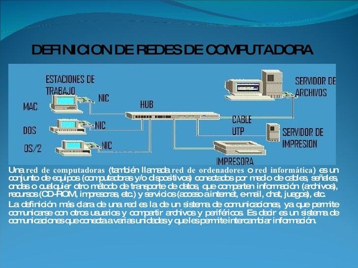 Una  red de computadoras  (también llamada  red de ordenadores  o  red informática ) es un conjunto de equipos (computador...
