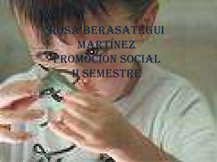 Rosa Berasategui  Martínez<br />Promoción social<br />II semestre<br />