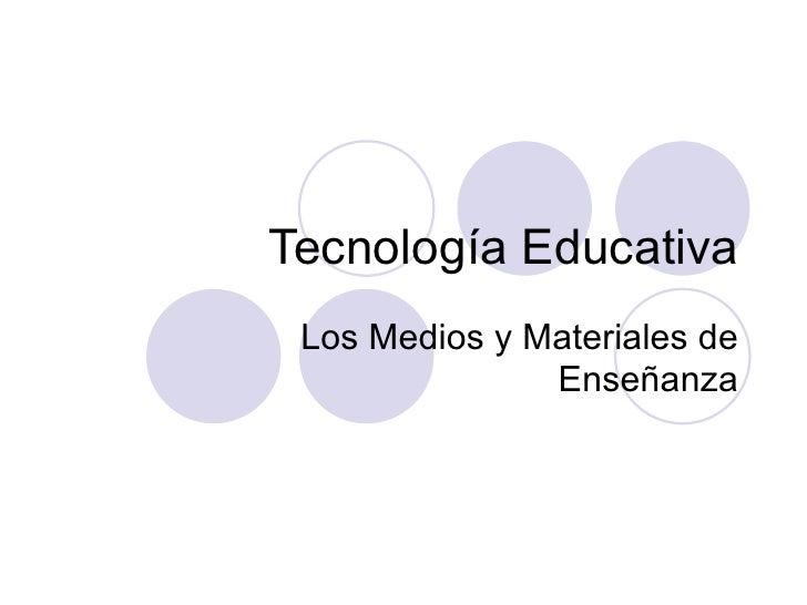 Tecnología Educativa Los Medios y Materiales de Enseñanza