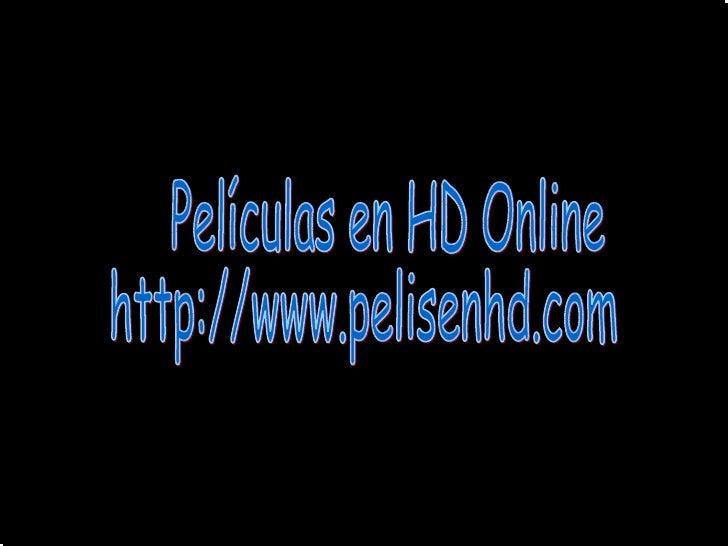 Películas en HD Online http://www.pelisenhd.com