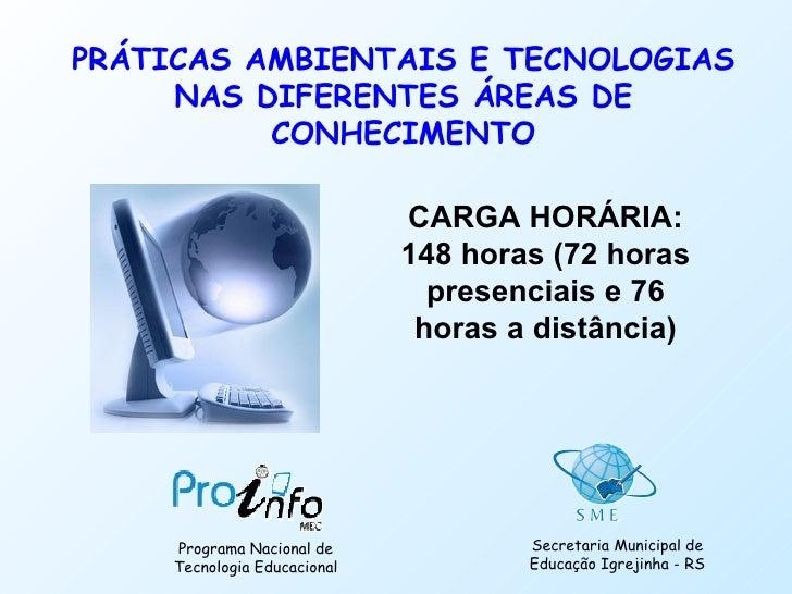 CARGA HORÁRIA: 148 horas (72 horas presenciais e 76 horas a distância) Programa Nacional de Tecnologia Educacional Secreta...