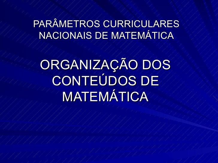 PARÂMETROS CURRICULARES  NACIONAIS DE MATEMÁTICA    ORGANIZAÇÃO DOS   CONTEÚDOS DE    MATEMÁTICA