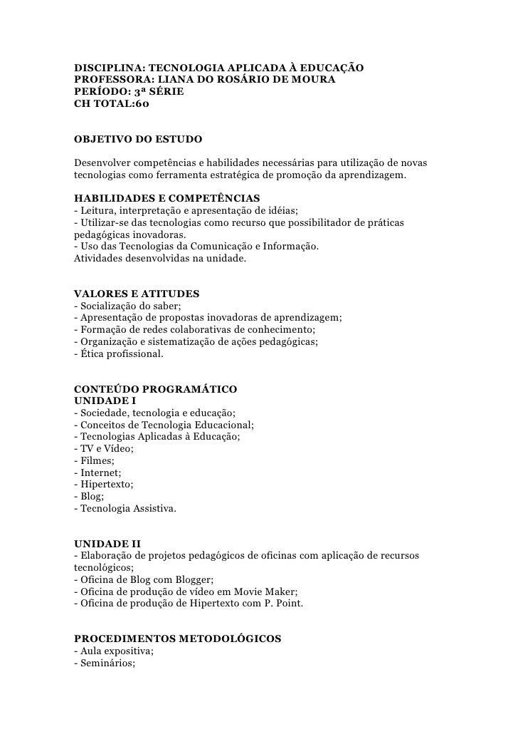DISCIPLINA: TECNOLOGIA APLICADA À EDUCAÇÃO PROFESSORA: LIANA DO ROSÁRIO DE MOURA PERÍODO: 3ª SÉRIE CH TOTAL:60   OBJETIVO ...
