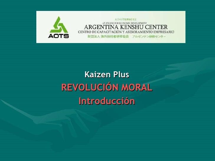 <ul><li>Kaizen Plus </li></ul><ul><li>REVOLUCIÓN MORAL </li></ul><ul><li>Introducción </li></ul>