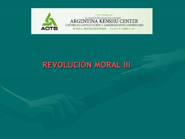 <ul><li>REVOLUCIÓN MORAL III </li></ul>