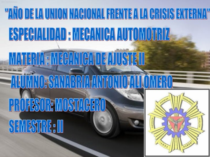 """AÑO DE LA UNION NACIONAL FRENTE A LA CRISIS EXTERNA"" ESPECIALIDAD : MECANICA AUTOMOTRIZ MATERIA : MECANICA DE A..."