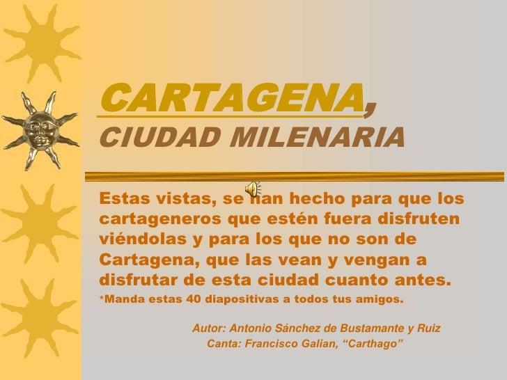 CARTAGENA,CIUDAD MILENARIA <br />Estas vistas, se han hecho para que los cartageneros que estén fuera disfruten viéndolas ...