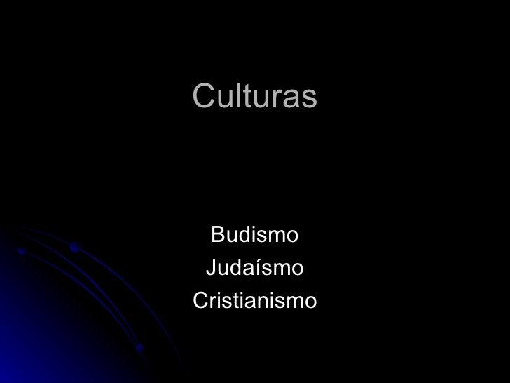 Culturas Budismo Judaísmo Cristianismo
