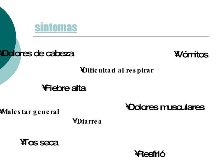 síntomas <ul><li>Vómitos </li></ul><ul><li>Fiebre alta  </li></ul><ul><li>Tos seca </li></ul><ul><li>Resfrió </li></ul><ul...