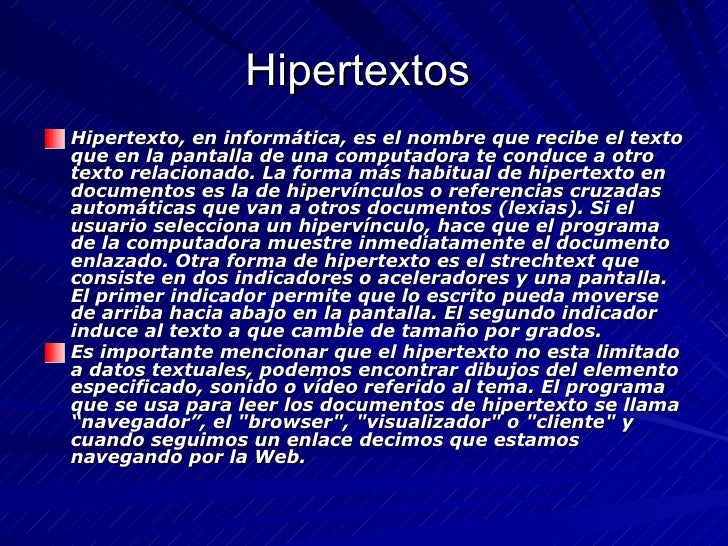 Hipertextos  <ul><li>Hipertexto, en informática, es el nombre que recibe el texto que en la pantalla de una computadora te...