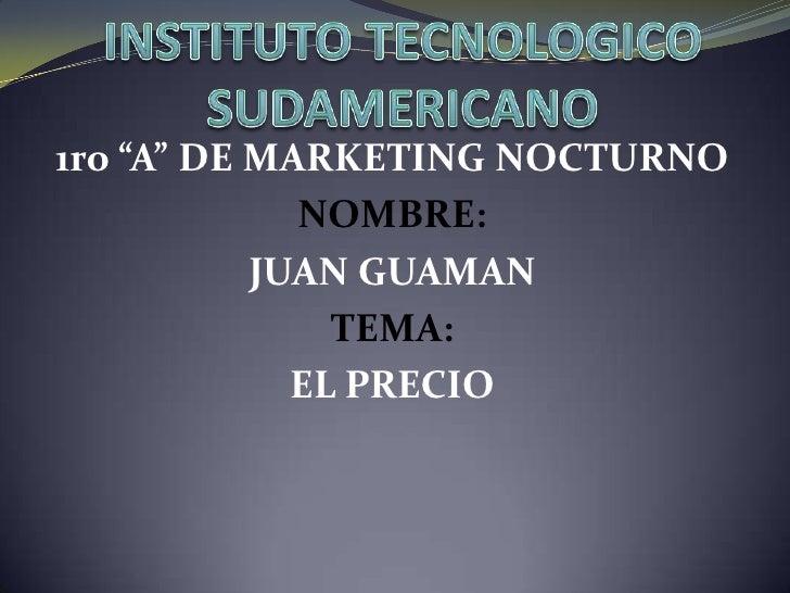 """INSTITUTO TECNOLOGICO SUDAMERICANO<br />1ro """"A"""" DE MARKETING NOCTURNO<br />NOMBRE:<br />JUAN GUAMAN<br />TEMA: <br />EL PR..."""